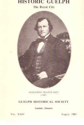 Image for Historic Guelph: Royal City - Historical Society ( Ontario ) October 1985, Volume XXIV ( 24 )( Enduring Legacy of Alexander Tilloch Galt; Combining Town & Country Planning Upper Canada, William Gilkison - Founding of Elora; History Raymond-Crowe House )
