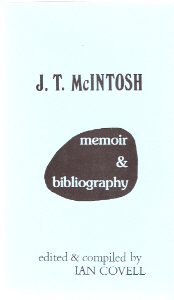 Image for J T McIntosh - Memoir and Bibliography --- Edited and Compiled By Ian Covell --- Signed By Covell and McIntosh as Macgregor