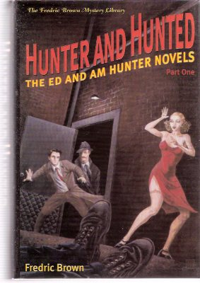 Image for Hunter and the Hunted:  The Ed and Am Hunter Novels, Part One ---by Fredric Brown (includes:  Fabulous Clipjoint; Dead Ringer; Bloody Moonlight; Compliments of a Fiend )
