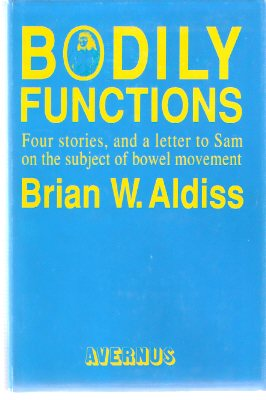 Image for Bodily Functions:  Stories, Poems and a Letter on the Subject of Bowel Movement, Addressed to Sam J Lundwall on the Occasion of His Birthday February 24th, AD 1991 ---by Brian Aldiss (includes:  Three Degrees Over; A Tupolev Too Far; Going for a Pee; etc)