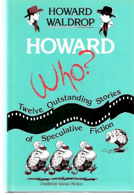 Image for Howard Who?  Twelve Outstanding Stories of Speculative Fiction ---by Howard  Waldrop  (includes:  Ugly Chickens; Ike at the Mike; Green Brother, etc)