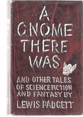 Image for A Gnome There Was & other Tales Science fiction & Fantasy ---by Lewis Padgett  (includes:  What You Need; The Twonky; The Cure; Exit the Professor; See You Later; mimsy were the Borogoves; Jesting Pilot; This is the House; Rain Check; Compliments Author )