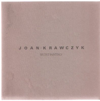 Image for Joan Krawczyk:  Recent Paintings - Art Gallery of Stratford / Art Gallery of Windsor  1985