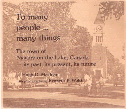 Image for To Many People Many Things ---The Town of Niagara-on-the-Lake, Ontario Canada - Its Past, Its Present, Its Future