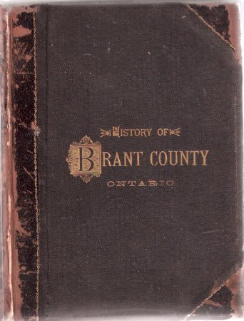 Image for The History of the County of Brant, Ontario Containing A History of the County, Its Townships, Cities, Towns, Schools, Churches, Etc. General and local Statistics, Portraits of early Settlers; History of the Six Nation Indians, and Captain Joseph Brant