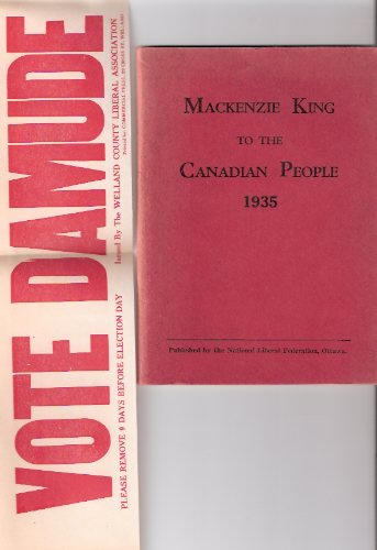 "Image for Mackenzie King to the Canadian People 1935 - a Reprint of Radio Broadcasts Delivered By King ---with Campaign Advertisement for "" VOTE DAMUDE "", The Welland County Liberal Association ( Federal Election )( King, William Lyon MacKenzie )"