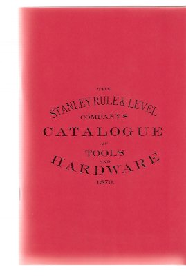 Image for The Stanley Rule and Level Company's Catalogue of Tools and Hardware - 1870 with the 1871 Supplement (a Facsimile edition)( Stanley Tools )