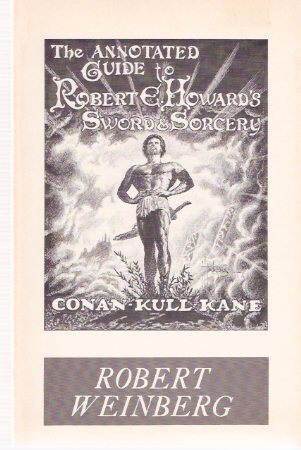 Image for The Annotated Guide to Robert E Howard's Sword & Sorcery --- Conan - Kull - Kane -by Bob Weinberg  ( Robert Ervin Howard )