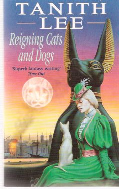 Image for Reigning Cats and Dogs -by Tanith Lee