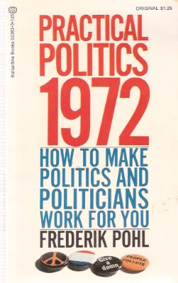 Image for Practical Politics 1972:  How to Make politics and Politicians Work for You ---by Frederik Pohl ---a Signed Copy