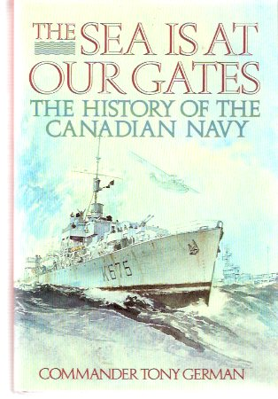 Image for The Sea is at Our Gates:  The History of the Canadian Navy  ( RCN / R C N / Royal Canadian Navy )