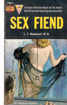 Image for Sex Fiend -A Doctor's Realistic Report on the Darker Side of Love and Sexual Impulses Gone Wild