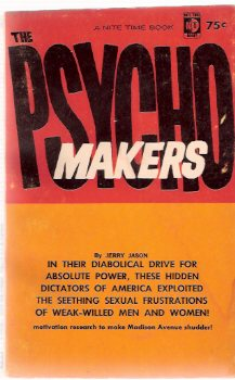 Image for The Psycho Makers ---in Their Diabolical Drive for Power These Hidden Dictators of America Exploited the seething sexual Frustration of Weak Willed men and Women