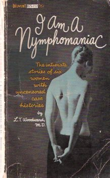 Image for I am a Nymphomaniac -The Intimate Stories of Six Women with uncensored Case Histories