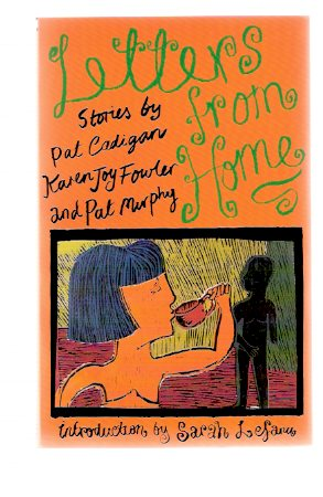 Image for Letters from Home:  Stories By Pat Cadigan, Karen Joy Fowler (signed) and Pat Murphy ---The Women's Press