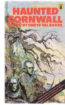 Image for Haunted Cornwall ( Chocolate Box By Frank Baker; The Old Man By Daphne Du Maurier; An Act of Charity By Ronald Duncan; Inheritance By David Eames; The Botathen Ghost By R S Hawker; Snow By Kenneth Moss; Night on Roughtor By Donald R Rawe; etc)