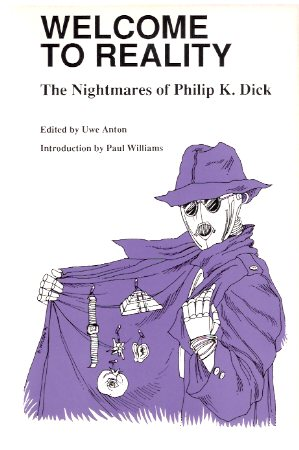 Image for Welcome to Reality:  The Nightmares of Philip K Dick (includes:  The digital Wristwatch of Philip K Dick; Ubik Does the Trick; etc)