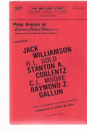 Image for Pulp Voices or Science Fiction Voices # 6 --- Interviews with Pulp Magazine writers and Editors - Jack Williamson; H L Gold; Stanton A Coblentz; C L Moore; Raymond Z Gallun:  Borgo Press - The Milford Series - Popular Authors