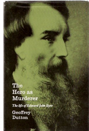 Image for The Hero as Murderer:  The Life of Edward John Eyre - Australian Explorer and Governor of Jamaica 1815 to 1901