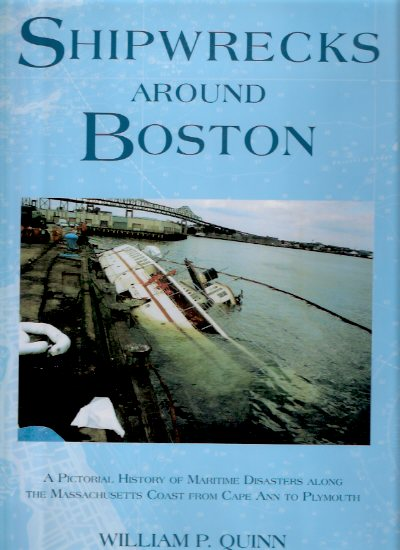 Image for Shipwrecks Around Boston:  A Pictorial History of Maritime Disasters Along the Massachusetts Coast from Cape Ann to Plymouth   ( Ship Wrecks )