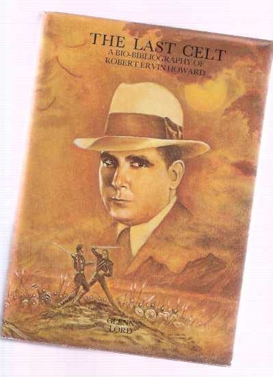 Image for The Last Celt:  A Bio-Bibliography of Robert E Howard , the Creator of Conan (includes:  Facts of Biography; A Biographical Sketch; A Memoriam; Hand of Nergal; Battle That Ended the Century; etc)( Weird Tales related)