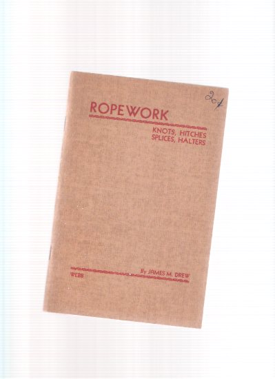 Image for Ropework:  Knots, Hitches, Splices and Halters ( Rope Work )
