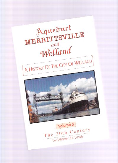 Image for Aqueduct, Merrittsville and Welland:  A History of the City of Welland, VOLUME 3 -The 20th Century ( Vol. 3 / Twentieth )( Ontario Local History )
