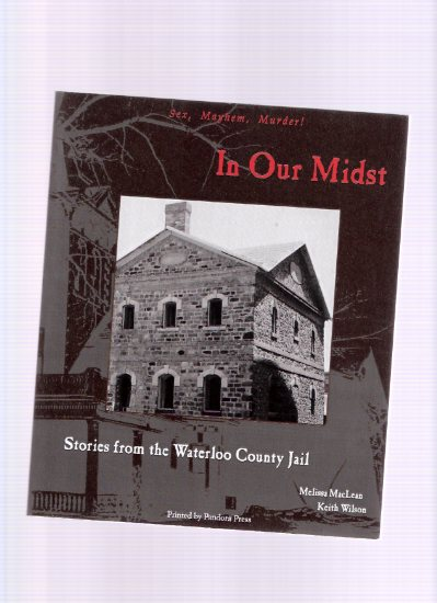 Image for In Our Midst:  Stories from Waterloo County Jail ---a signed Copy ( Ontario Crime History )