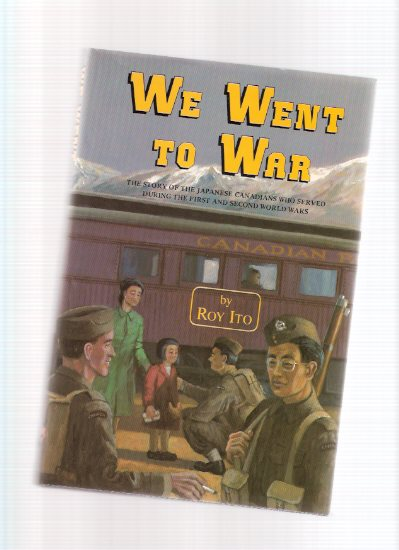 Image for We Went to War:  The Story of the Japanese Canadians who Served During the First & Second World Wars ---by Roy Ito - a Signed Copy ( WWI / WWII )
