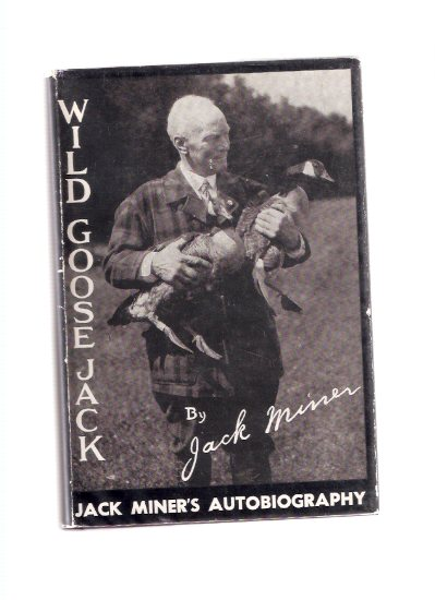 Image for Wild Goose Jack:  Jack Miner's Autobiography - His Life and Religion