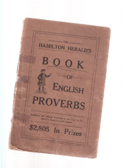 Image for The Hamilton Herald's Book of English Proverbs, Including All Official Proverbs to be Used in the Herald's Great Proverb Contest, $2805 in Prizes ( Hamilton, Ontario Newspaper )