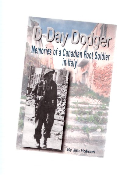 Image for D-Day Dodger:  Memories of a Canadian Foot Soldier in Italy ---by Jim Holman -a signed copy