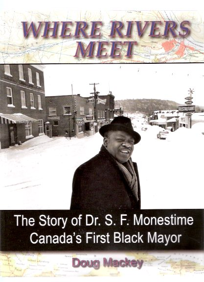 Image for Where Rivers Meet:  The Story of Dr S F Monestime, Canada's First Black Mayor  ( Mattawa, Ontario Local History / Biography )( Saint-Firmin )