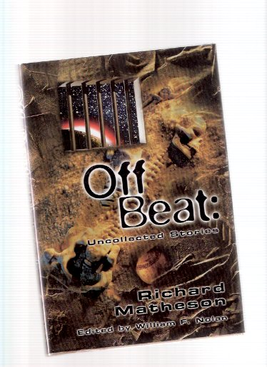 Image for Off Beat:  Uncollected Stories (includes a Richard Matheson Checklist, By William F Nolan )---signed By Both (  Relics; Blunder Buss; And Now I'm Waiting; All and Only Silence; Phone Call from Across the Street; And in Sorrow; etc)( Offbeat )