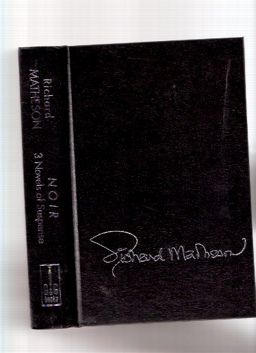 Image for Noir:  Three ( 3 ) Novels of Suspense --- Someone is Bleeding ---with Fury on Sunday ---with Ride the Nightmare ---an Omnibus Edition  ---by Richard Matheson -a Signed Copy