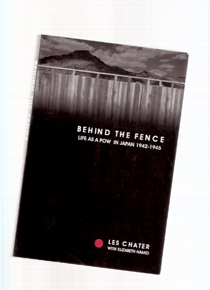 Image for Behind the Fence:  Life as a POW in Japan 1942 - 1945:  The Diaries of Les Chater ---a Signed copy ( P.O.W. / Prisoner of War / WWII )