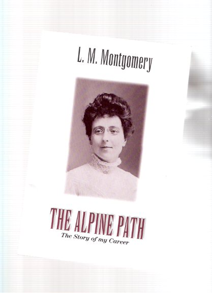 Image for The Alpine Path:  The Story of My Career ( Lucy Maud Montgomery / Anne of Green Gables association)