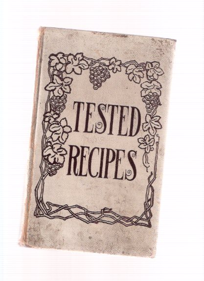 Image for Tested Recipes / The Members of St Katherine's Guild of Grace Church, Oak Park, Illinois  ( 1907 ) ( Cookbook / Cook Book )