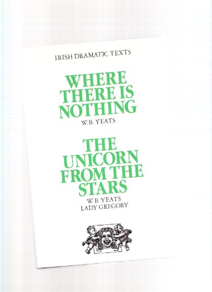 Image for IRISH DRAMATIC TEXTS:  Where There is Nothing By W B Yeats ---and The Unicorn from the Stars By William Butler Yeats and Lady Gregory ( Isabella Augusta Persse )
