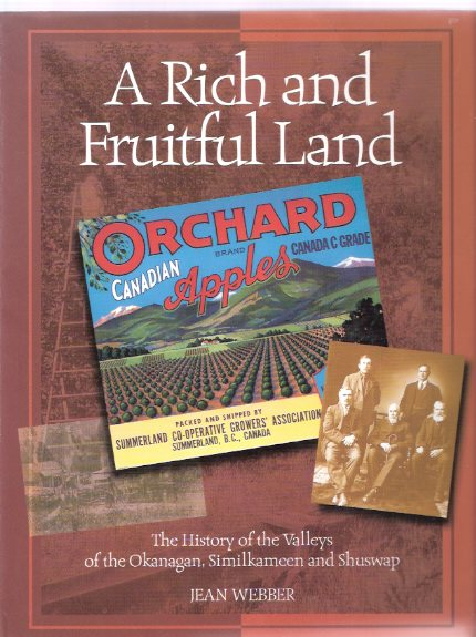 Image for A Rich and Fruitful Land:  The History of the Valleys of the Okanagan, Similkameen and Shuswap / Okanagan Historical Society  ( BC / B.C. / British Columbia / Washington State history )