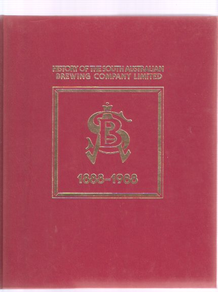Image for History of the South Australian Brewing Company Limited, 1888 to 1988 ( Beer )