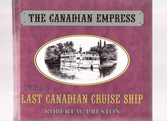Image for The Canadian Empress:  Building the Last Canadian Cruise Ship ( Kingston, Ontario related)