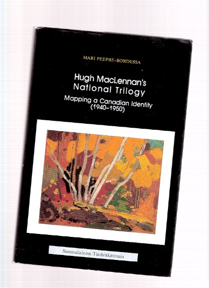 Image for Hugh MacLennan's National Trilogy:  Mapping a Canadian Identity ( 1940 - 1950 ) -a Signed Copy / Annales Academiae Scientiarum  Fennicae Dissertationes Humanarum Litterarum 53
