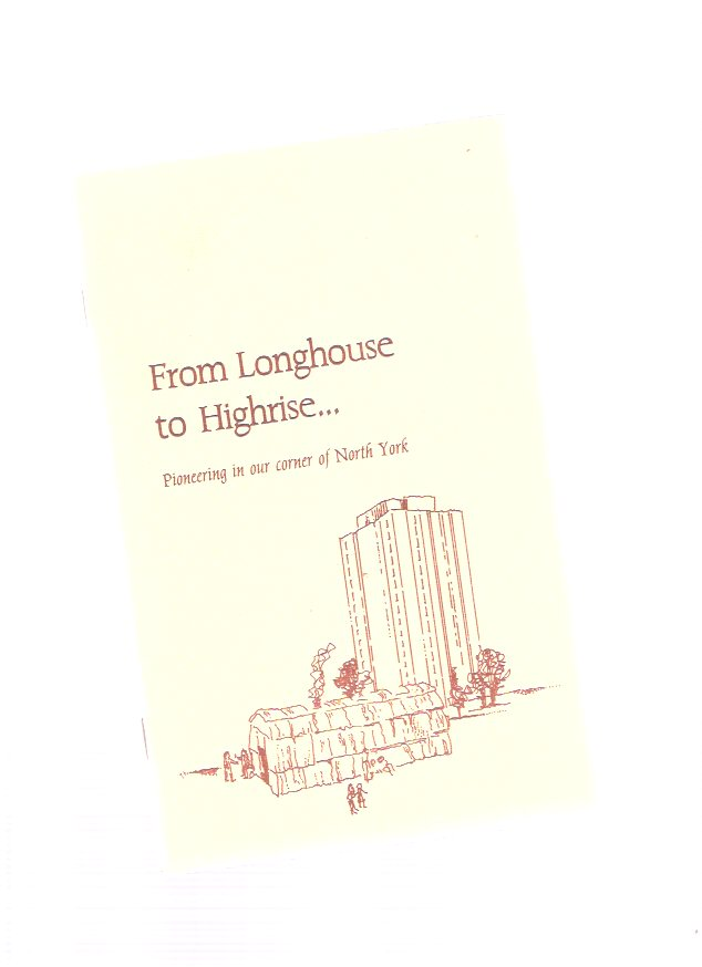 Image for From Longhouse to Highrise --- Pioneering in Our Corner of North York ( Toronto Related / Local History )( High-Rise )