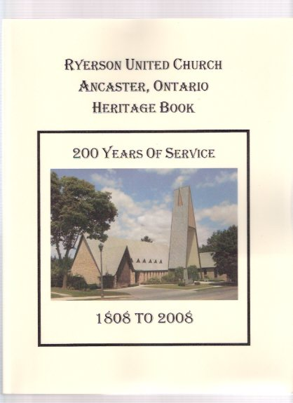 Image for Ryerson United Church, Ancaster Ontario:  200 Years of Service - 1808 to 2008  ( Church History  - Hamilton related)