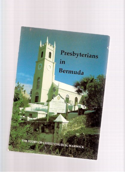 Image for Presbyterians in Bermuda 1609 - 1984 A Wholesome Leaven. The Story of Christ Church, Warwick, Bermuda  -a Compilation of Six Narratives Dealing with Its History