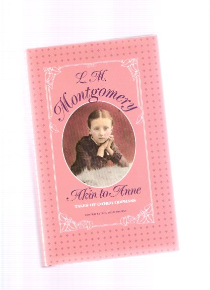 Image for Akin to Anne: Tales of Other Orphans ---by Lucy Maud ( L M ) Montgomery