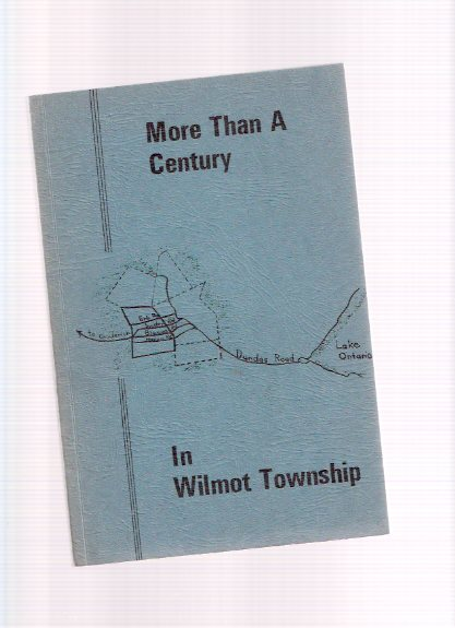 Image for More Than a Century in Wilmot Township / Historical Committee of the New Hamburg - Wilmot Township Centennial Committee  ( Ontario Local History -Includes: Baden, New Dundee, New Hamburg; St. Agatha and Petersburg, Wilmot - Mennonite Country )
