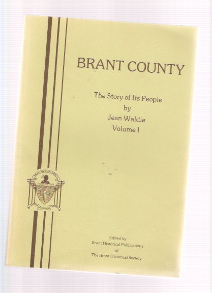 Image for Brant County:  The Story of Its People, Volume 1 / Brant Historical Society  ( Ontario Local History )( Brantford )