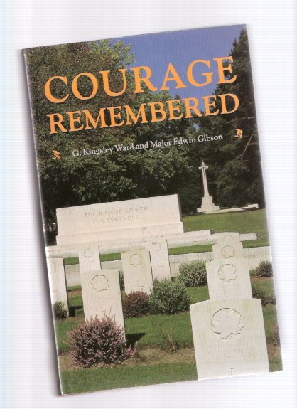Image for Courage Remembered : The Story Behind the Construction and Maintenance of the Commonwealth's Military Cemeteries and Memorials of the Wars of 1914-1918 and 1939-1945 ---a Signed Copy ( WWI / WWII )( World War I / II )